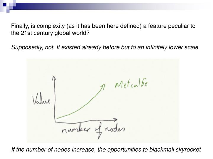 Finally, is complexity (as it has been here defined) a feature peculiar to the 21st century global world?