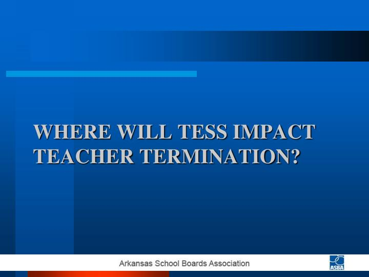 Where will TESS impact Teacher Termination?