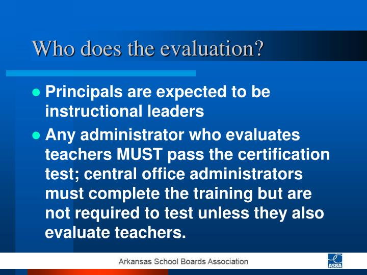 Who does the evaluation?