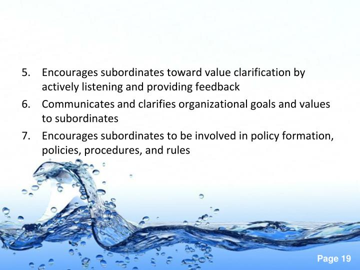 Encourages subordinates toward value clarification by actively listening and providing feedback