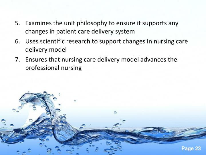 Examines the unit philosophy to ensure it supports any changes in patient care delivery system