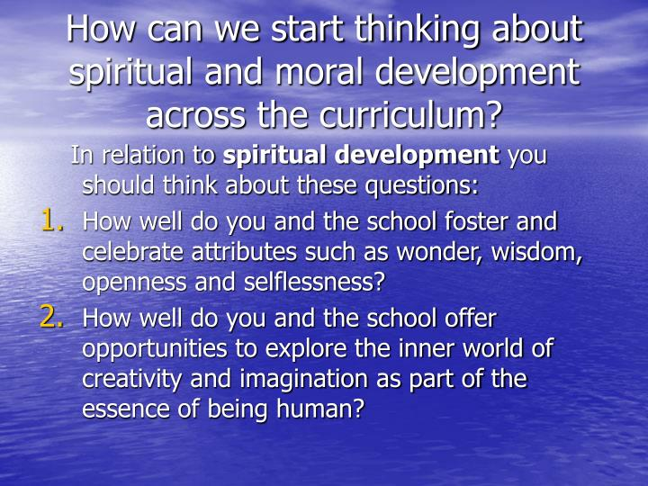 How can we start thinking about spiritual and moral development across the curriculum?