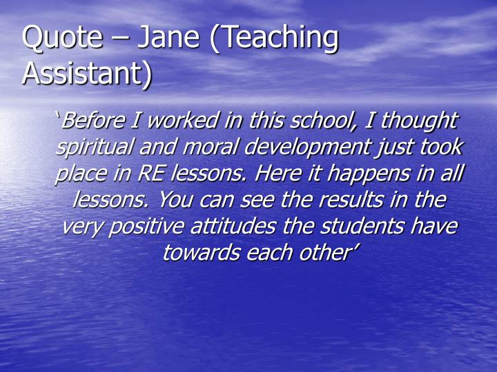 Quote – Jane (Teaching Assistant)
