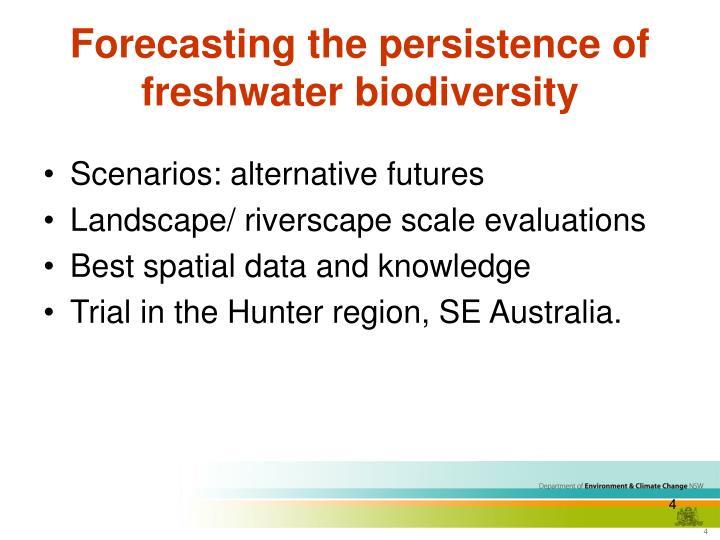 Forecasting the persistence of freshwater biodiversity