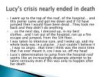 lucy s crisis nearly ended in death