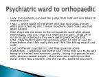 psychiatric ward to orthopaedic