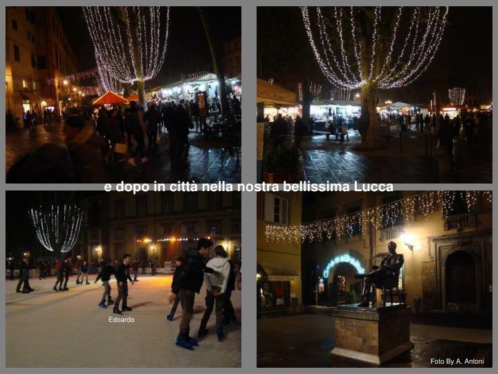 e dopo in città nella nostra bellissima Lucca