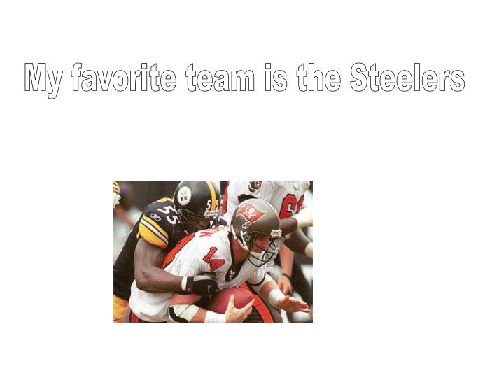 My favorite team is the Steelers