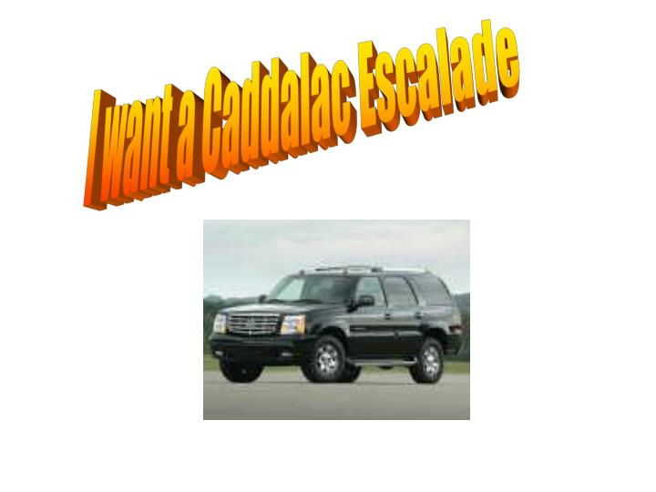 I want a Caddalac Escalade