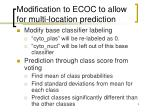modification to ecoc to allow for multi location prediction