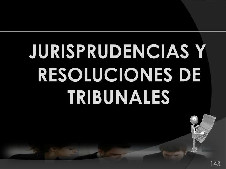 JURISPRUDENCIAS Y RESOLUCIONES DE TRIBUNALES