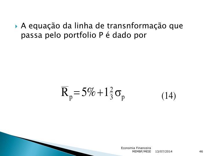 A equação da linha de transnformação que passa pelo portfolio P é dado por