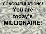 congratulations you are today s millionaire