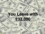 you leave with 32 000