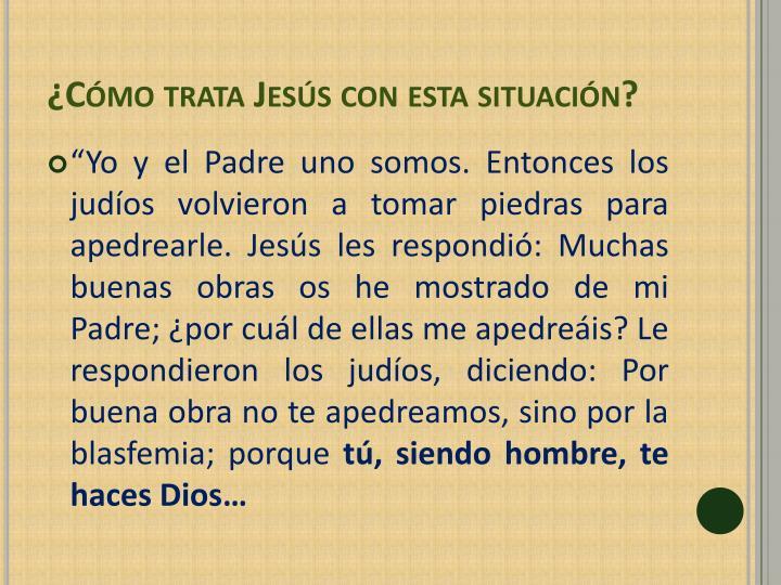 ¿Cómo trata Jesús con esta situación?