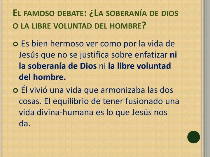 El famoso debate: ¿La soberanía de dios o la libre voluntad del hombre?