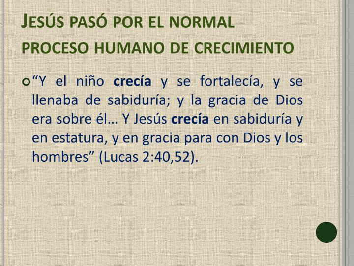 Jesús pasó por el normal proceso humano de crecimiento