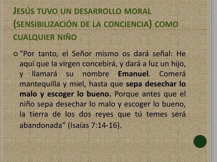 Jesús tuvo un desarrollo moral (sensibilización de la conciencia) como cualquier niño