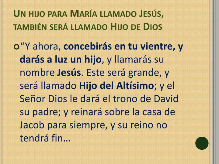 Un hijo para María llamado Jesús, también será llamado Hijo de Dios