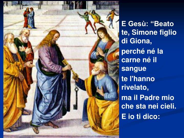 """E Gesù: """"Beato te, Simone figlio di Giona,"""