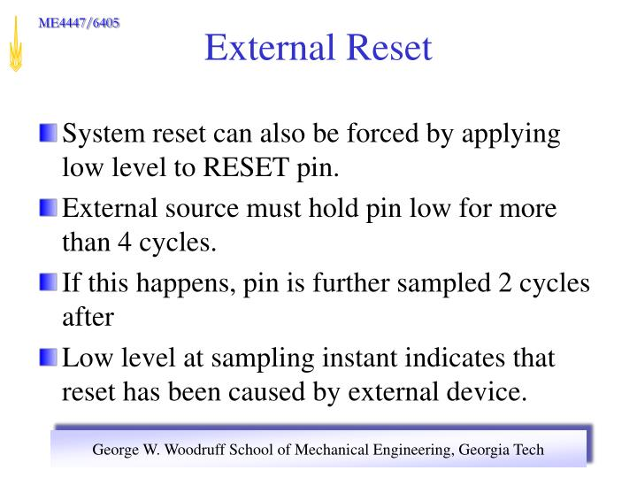 System reset can also be forced by applying  low level to RESET pin.