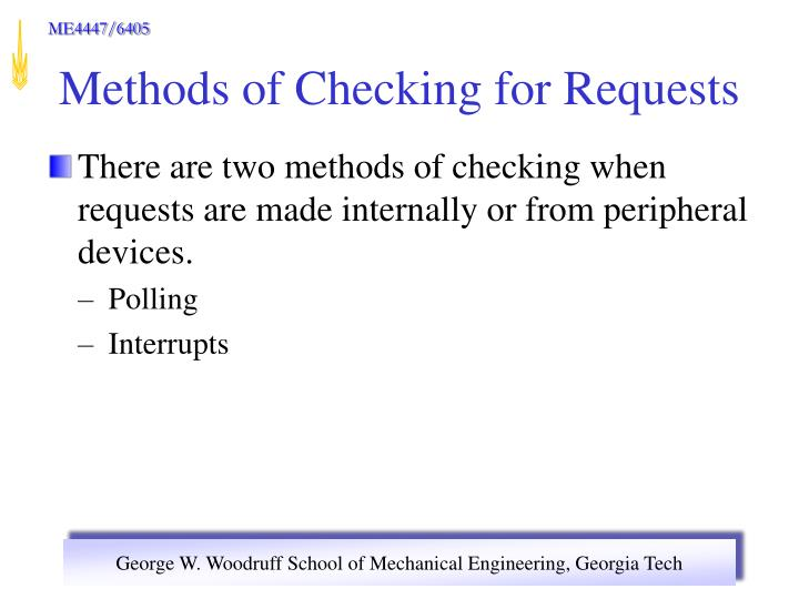 There are two methods of checking when requests are made internally or from peripheral devices.