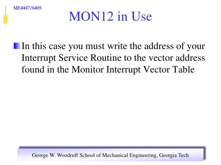 In this case you must write the address of your Interrupt Service Routine to the vector address found in the Monitor Interrupt Vector Table
