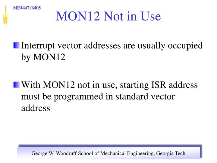 Interrupt vector addresses are usually occupied by MON12