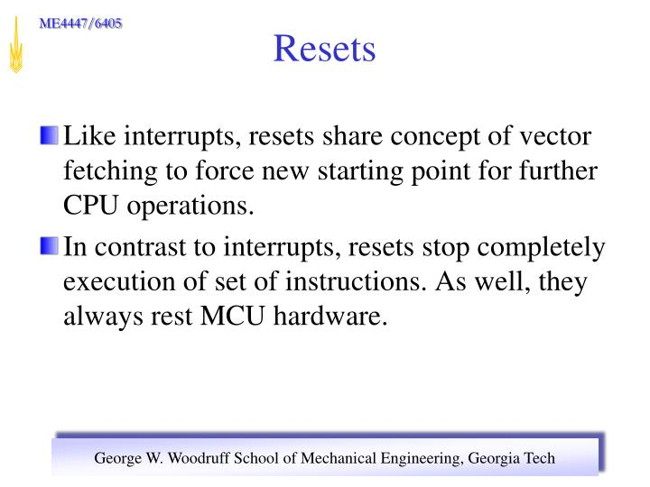 Like interrupts, resets share concept of vector fetching to force new starting point for further CPU operations.