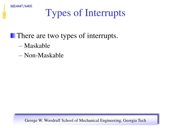 There are two types of interrupts.
