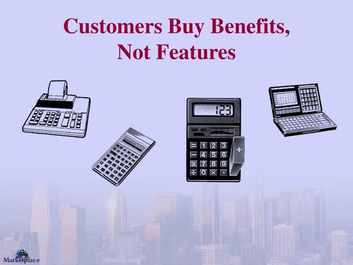 Customers Buy Benefits,