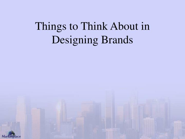 Things to Think About in Designing Brands