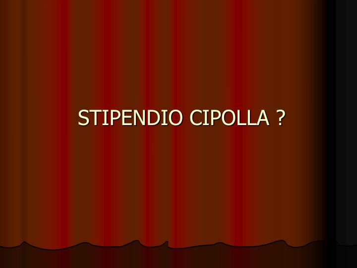 STIPENDIO CIPOLLA ?
