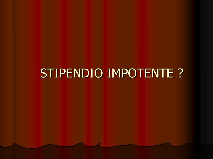 STIPENDIO IMPOTENTE ?