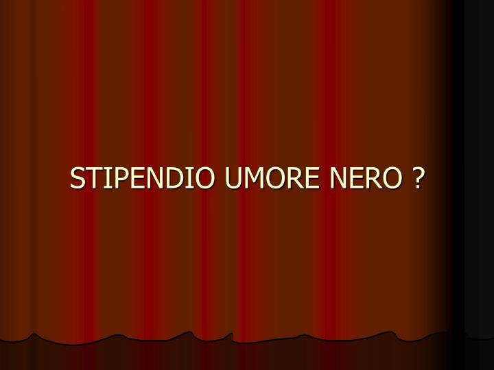 STIPENDIO UMORE NERO ?