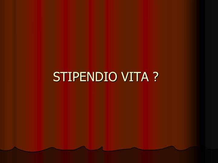 STIPENDIO VITA ?