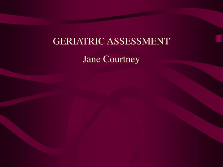 GERIATRIC ASSESSMENT