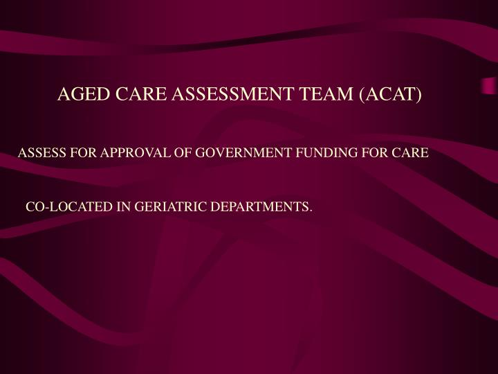 AGED CARE ASSESSMENT TEAM (ACAT)