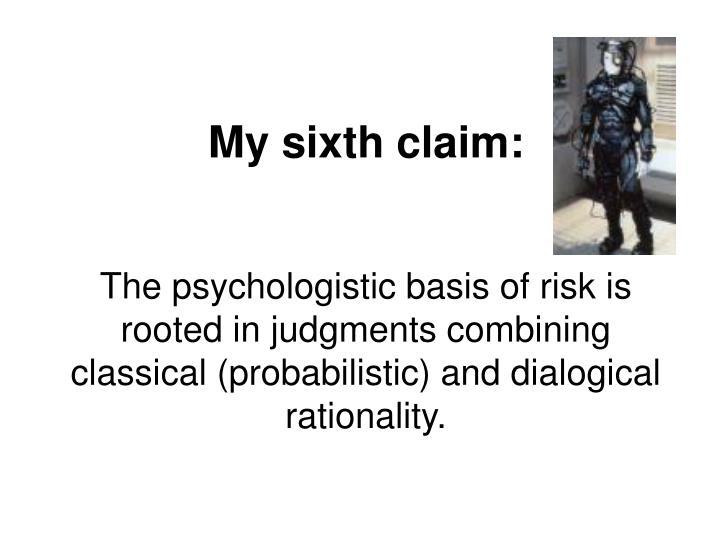 My sixth claim: