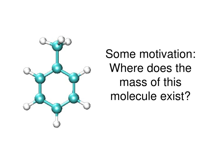 Some motivation: Where does the mass of this molecule exist?