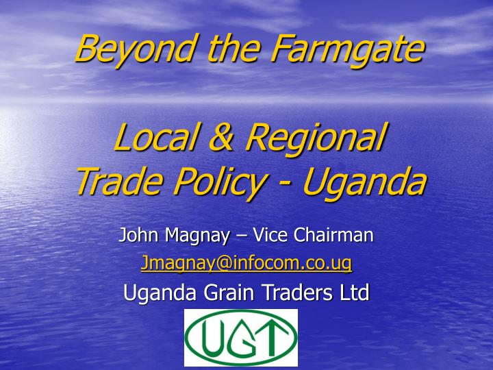Beyond the farmgate local regional trade policy uganda