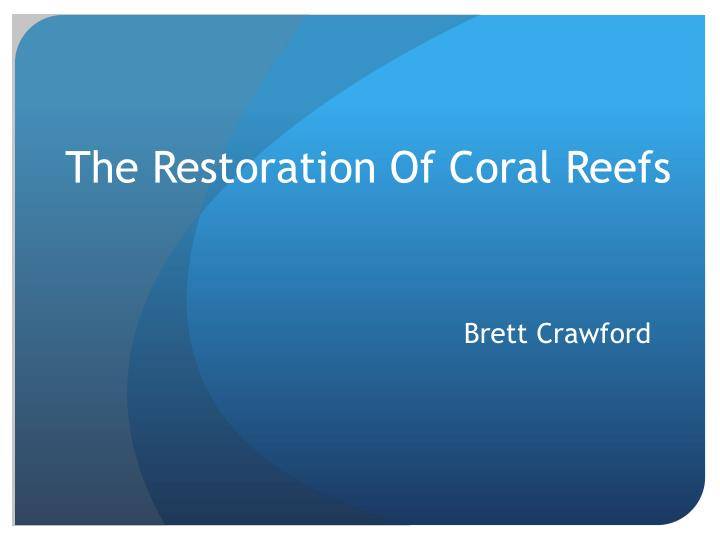The restoration of coral reefs