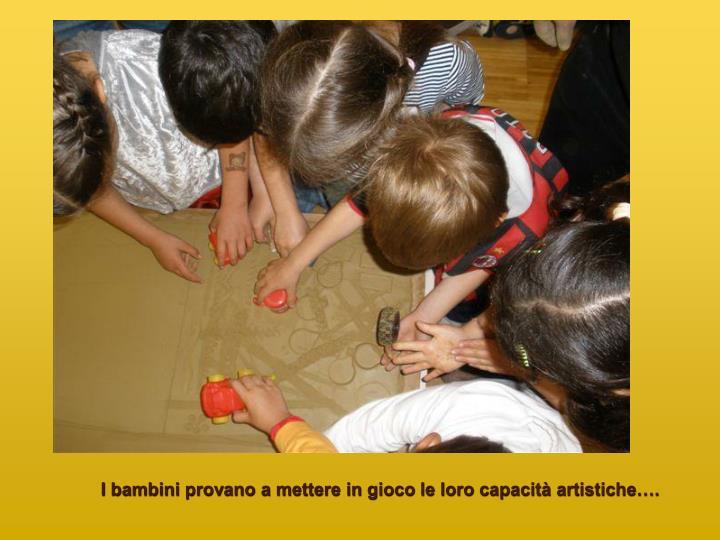 I bambini provano a mettere in gioco le loro capacità artistiche….