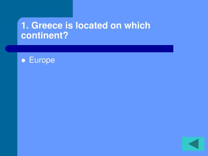 1. Greece is located on which continent?