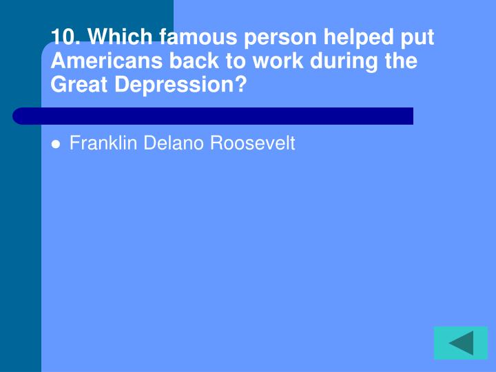 10. Which famous person helped put Americans back to work during the Great Depression?