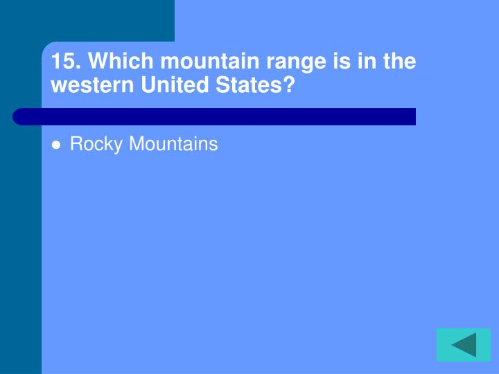 15. Which mountain range is in the western United States?