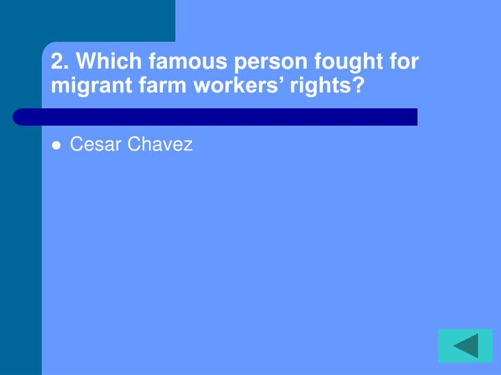 2. Which famous person fought for migrant farm workers' rights?