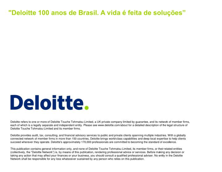 """Deloitte 100 anos de Brasil. A vida é feita de soluções"""