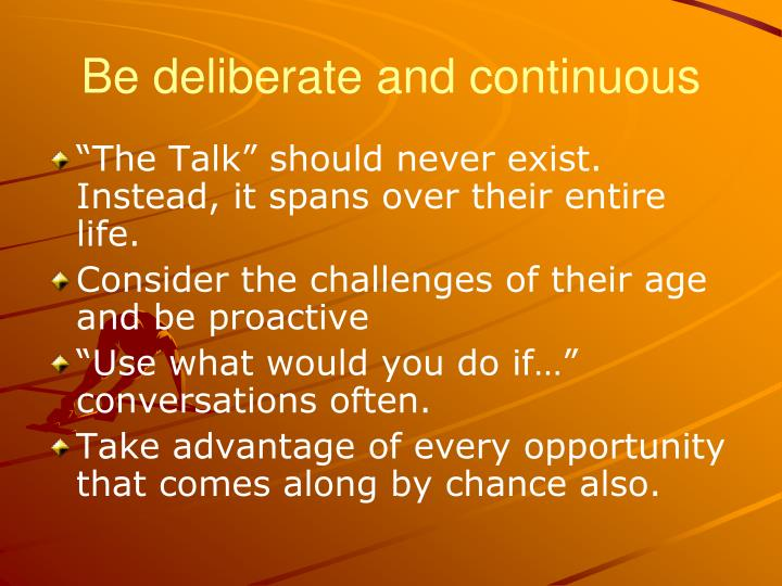Be deliberate and continuous
