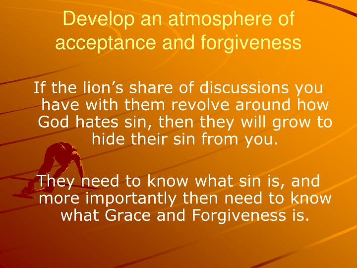 Develop an atmosphere of acceptance and forgiveness
